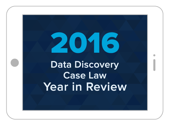 2016 Data Discovery Case Law Year in Review